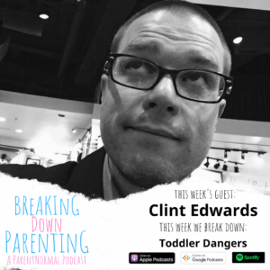 Toddler Dangers: How to keep toddlers from injuring themselves and you (with Clint Edwards)