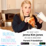 Parent Friendships with Jenna Kim Jones