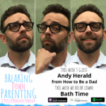 Breaking Down Bath Time with Andy Herald from How to Be a Dad