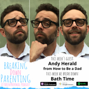 Breaking Down Bath Time with Andy Herald from How to Be a Dad 1